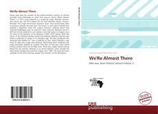 Capa do livro de We'Re Almost There