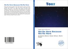 Bookcover of We'Re Here Because We'Re Here