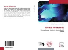 Capa do livro de We'Re No Heroes