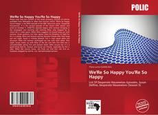 Portada del libro de We'Re So Happy You'Re So Happy