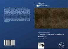 Bookcover of Antonio Francisco Astiazarán Gutiérrez