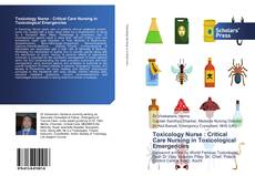 Toxicology Nurse : Critical Care Nursing in Toxicological Emergencies的封面