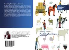 Bookcover of Practicing Farming as a Business