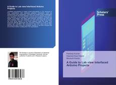 Bookcover of A Guide to Lab view Interfaced Arduino Projects