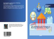Bookcover of The Problems and Prospect of Banking Operations in Nigeria
