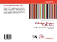 Bookcover of We Believe: Chicago And Its Cubs