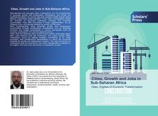 Bookcover of Cities, Growth and Jobs in Sub-Saharan Africa