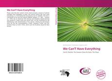 Couverture de We Can'T Have Everything