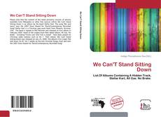 Bookcover of We Can'T Stand Sitting Down