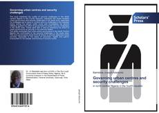 Bookcover of Governing urban centres and security challenges