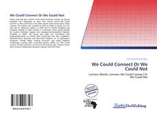 Bookcover of We Could Connect Or We Could Not