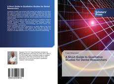 Bookcover of A Short Guide to Qualitative Studies for Dental Researchers
