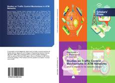 Bookcover of Studies on Traffic Control Mechanisms in ATM Networks