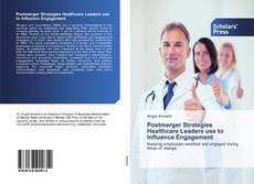 Bookcover of Postmerger Strategies Healthcare Leaders use to Influence Engagement