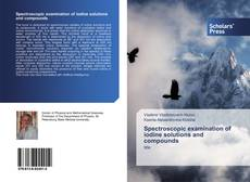 Bookcover of Spectroscopic examination of iodine solutions and compounds