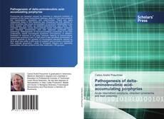 Bookcover of Pathogenesis of delta-aminolevulinic acid-accumulating porphyrias