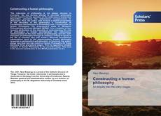 Bookcover of Constructing a human philosophy