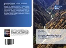 Bookcover of Domestic Investment, Exports, Imports and Economic Growth