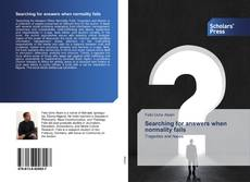 Bookcover of Searching for answers when normality fails