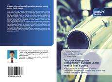 Bookcover of Vapour absorption refrigeration system using waste heat source