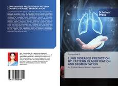 Bookcover of LUNG DISEASES PREDICTION BY PATTERN CLASSIFICATION AND SEGMENTATION