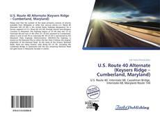 Bookcover of U.S. Route 40 Alternate (Keysers Ridge – Cumberland, Maryland)