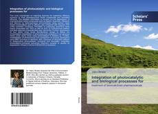 Bookcover of Integration of photocatalytic and biological processes for