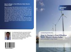 Bookcover of How to Design a Cost Effective Solar Electric Grass Cutter
