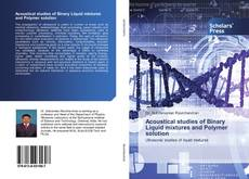 Bookcover of Acoustical studies of Binary Liquid mixtures and Polymer solution