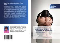 Bookcover of DESTINY OF STREET CHILDREN IN OUR SOCIETY