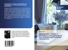Bookcover of Demography: a factor in perceptions and pedagogical use of Multimedia Computer Laboratories