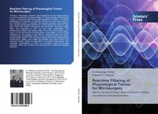 Bookcover of Real-time Filtering of Physiological Tremor for Microsurgery
