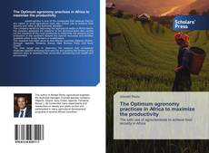 Buchcover von The Optimum agronomy practices in Africa to maximize the productivity