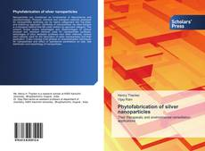 Bookcover of Phytofabrication of silver nanoparticles