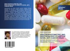 Bookcover of SPECTROPHOTOMETRIC AND SPECTROSCOPIC STUDIES OF NOVEL ANTI-CANCER DRUG