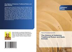 Couverture de The History of Katamma Traditional Rulers and Bade Emirate