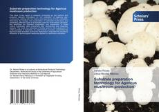 Bookcover of Substrate preparation technology for Agaricus mushroom production