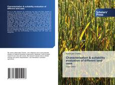 Bookcover of Characterization & suitability evaluation of different land uses