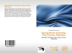 Buchcover von Spring Ranch Township, Clay County, Nebraska