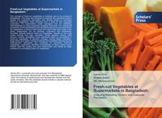 Bookcover of Fresh-cut Vegetables at Supermarkets in Bangladesh: