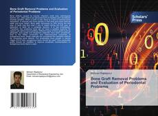 Bookcover of Bone Graft Removal Problems and Evaluation of Periodontal Problems