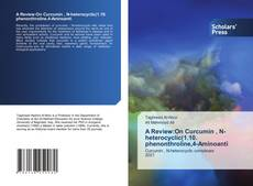 Portada del libro de A Review:On Curcumin , N-heterocyclic(1.10. phenonthroline,4-Aminoanti