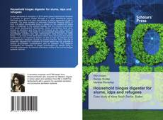Bookcover of Household biogas digester for slums, idps and refugees