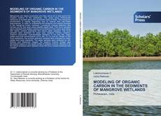 Bookcover of MODELING OF ORGANIC CARBON IN THE SEDIMENTS OF MANGROVE WETLANDS