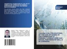 Bookcover of THEORETICAL FOUNDATIONS OF THE USE OF GAMES IN THE FORMATION OF FRIENDLY ATMOSPHERE AND SOCIAL PARTNERSHIP SKILLS IN LEARNERS