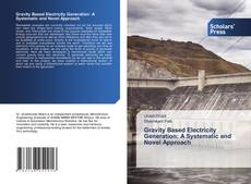 Gravity Based Electricity Generation: A Systematic and Novel Approach的封面