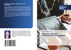 Bookcover of SECURITY MARKET OPERATIONS: AN OVERVIEW