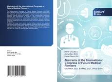 Bookcover of Abstracts of the International Congress of Future Medical Pioneers