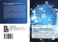 Bookcover of Secure mutual shared key Authentication system using MANETs