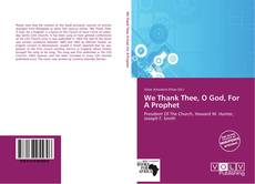 Couverture de We Thank Thee, O God, For A Prophet